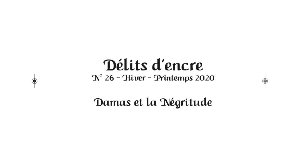 « Damas et la Négritude », un numéro de la revue Délits d'encre consacré au poète guyanais, Léon-Gontran Damas, un des pères-fondateurs de la Négritude