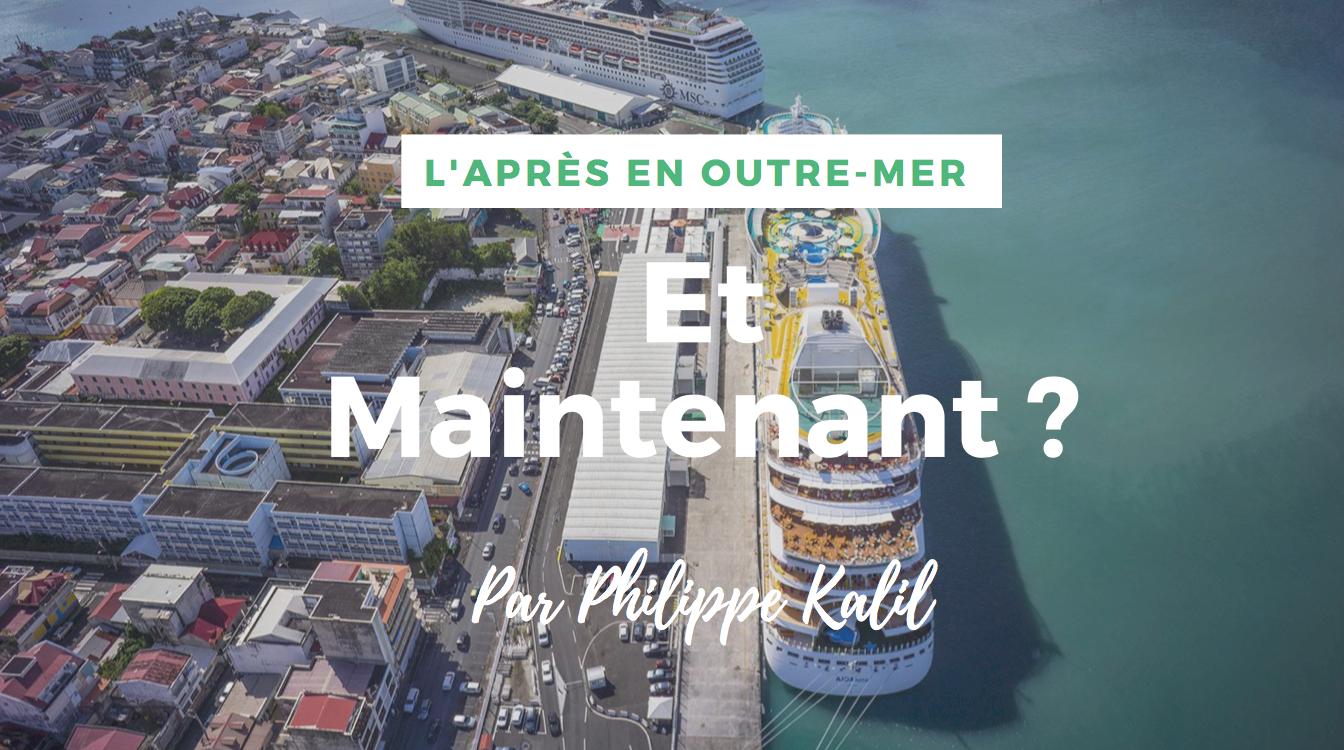 L'Après en Outre-mer: Et maintenant ? par Philippe Kalil, Expert comptable et membre de la CCI de Guadeloupe