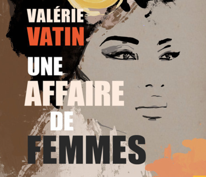 Le combat féministe de l'écrivaine guadeloupéenne Valérie Vatin dans son dernier roman « Une affaire de femmes »