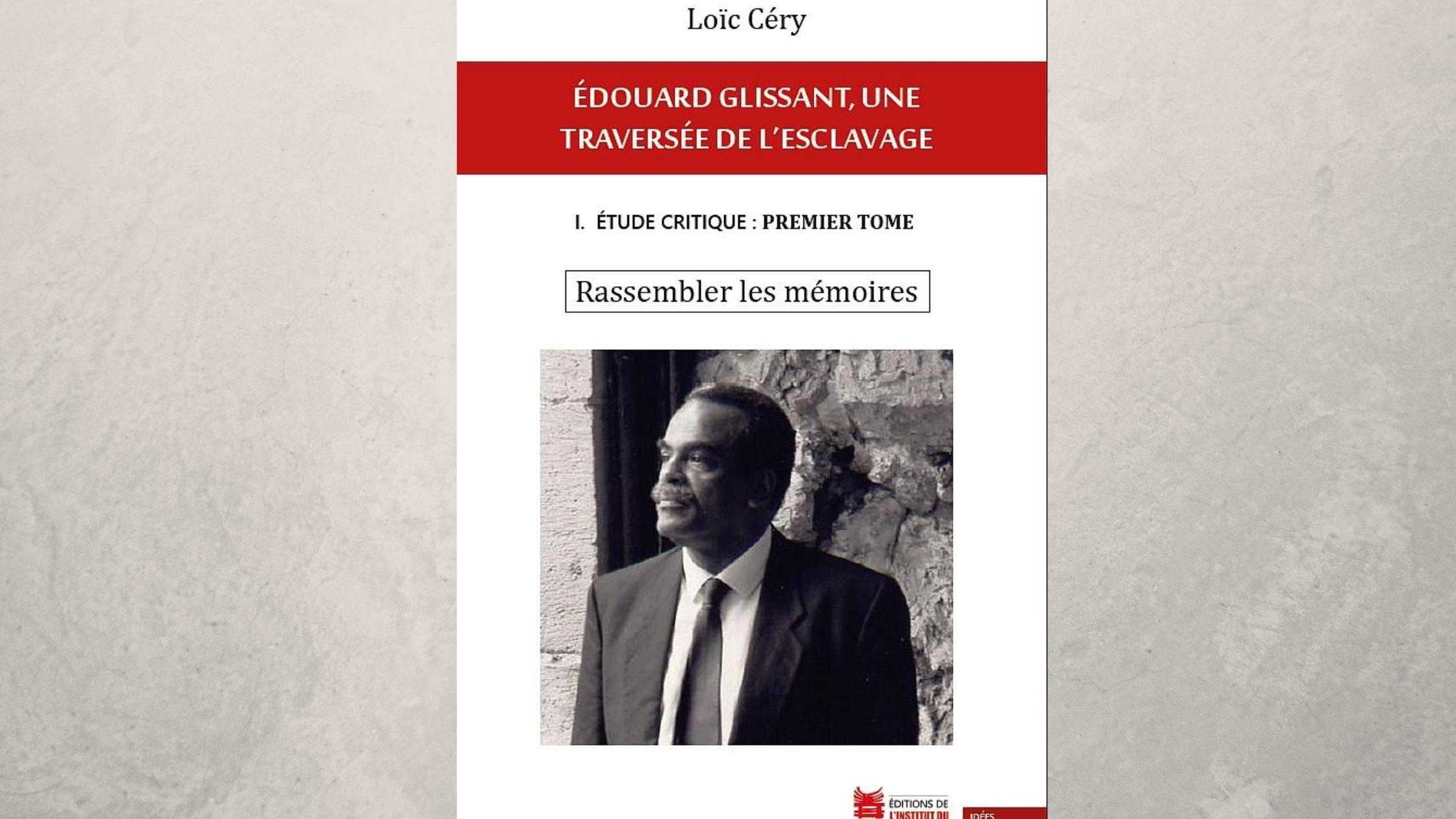 Edouard Glissant, Une traversée de l'esclavage : Quand le directeur du CIEEG, Loïc Céry s'emploie à montrer la force visionnaire de Glissant sur les questions liées à l'histoire de l'esclavage et ses mémoires (1/2)