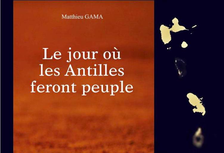 « Le jour où les Antilles feront peuple » : Le manifeste sans concession, mais empreint d'espoir de l'auteur antillais Matthieu Gama